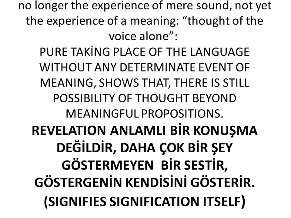 "no longer the experience of mere sound, not yet the experience of a meaning: ""thought of the voice alone"": PURE TAKİNG PLACE OF THE LANGUAGE WITHOUT A"