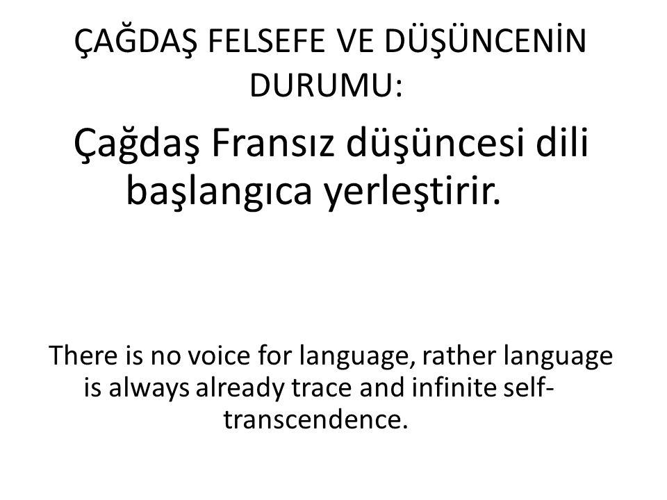 ÇAĞDAŞ FELSEFE VE DÜŞÜNCENİN DURUMU: Çağdaş Fransız düşüncesi dili başlangıca yerleştirir.