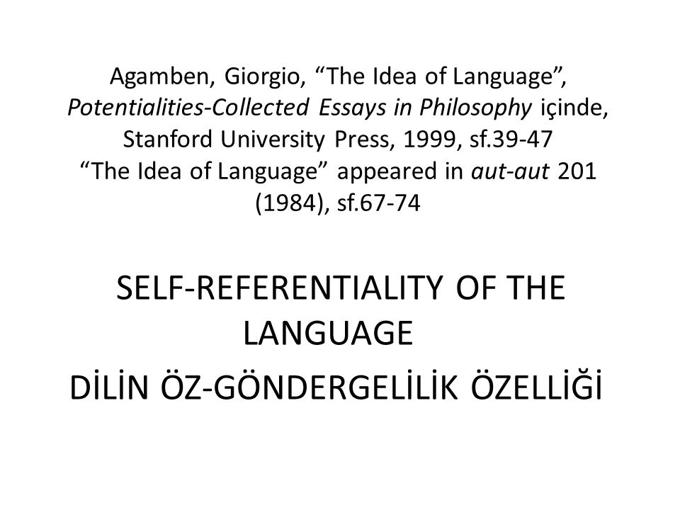 "Agamben, Giorgio, ""The Idea of Language"", Potentialities-Collected Essays in Philosophy içinde, Stanford University Press, 1999, sf.39-47 ""The Idea of"