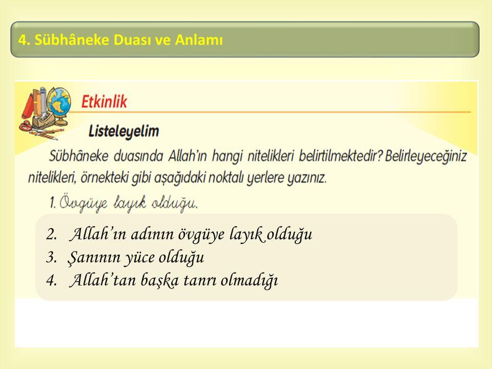  2. Allah'ın adının övgüye layık olduğu 3. Şanının yüce olduğu 4. Allah'tan başka tanrı olmadığı