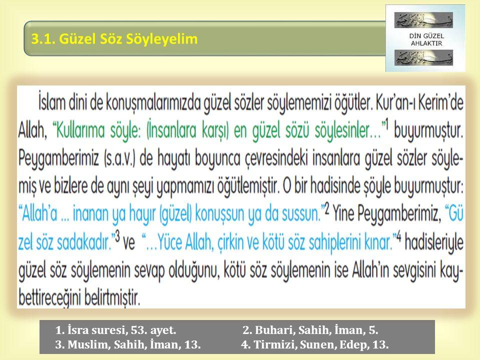  1. İsra suresi, 53. ayet. 2. Buhari, Sahih, İman, 5. 3. Muslim, Sahih, İman, 13. 4. Tirmizi, Sunen, Edep, 13.