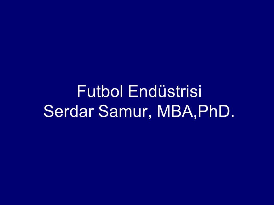 Futbol Endüstrisi Serdar Samur, MBA,PhD.