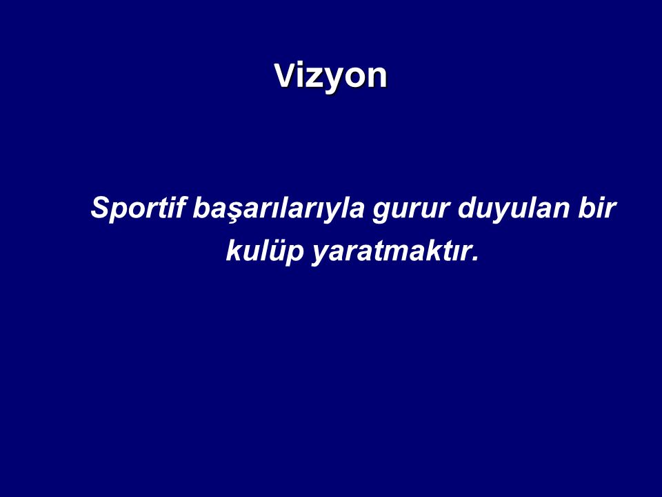 V izyon Sportif başarılarıyla gurur duyulan bir kulüp yaratmaktır.