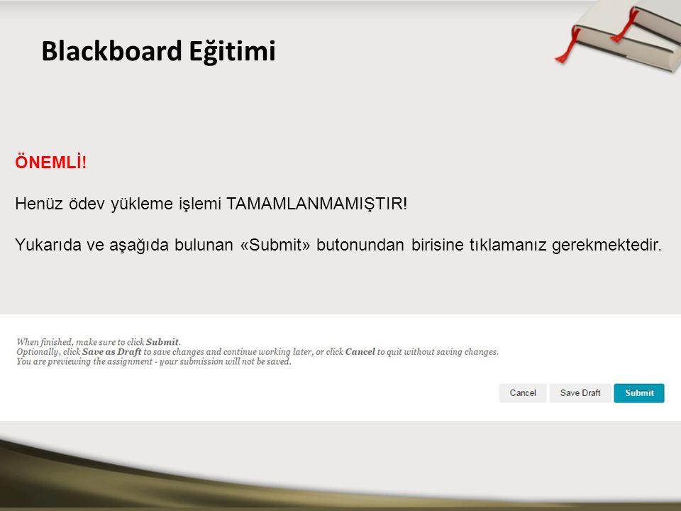Blackboard Eğitimi ÖNEMLİ! Henüz ödev yükleme işlemi TAMAMLANMAMIŞTIR! Yukarıda ve aşağıda bulunan «Submit» butonundan birisine tıklamanız gerekmekted