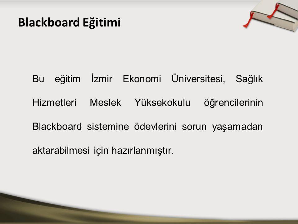 Bu eğitim İzmir Ekonomi Üniversitesi, Sağlık Hizmetleri Meslek Yüksekokulu öğrencilerinin Blackboard sistemine ödevlerini sorun yaşamadan aktarabilmes