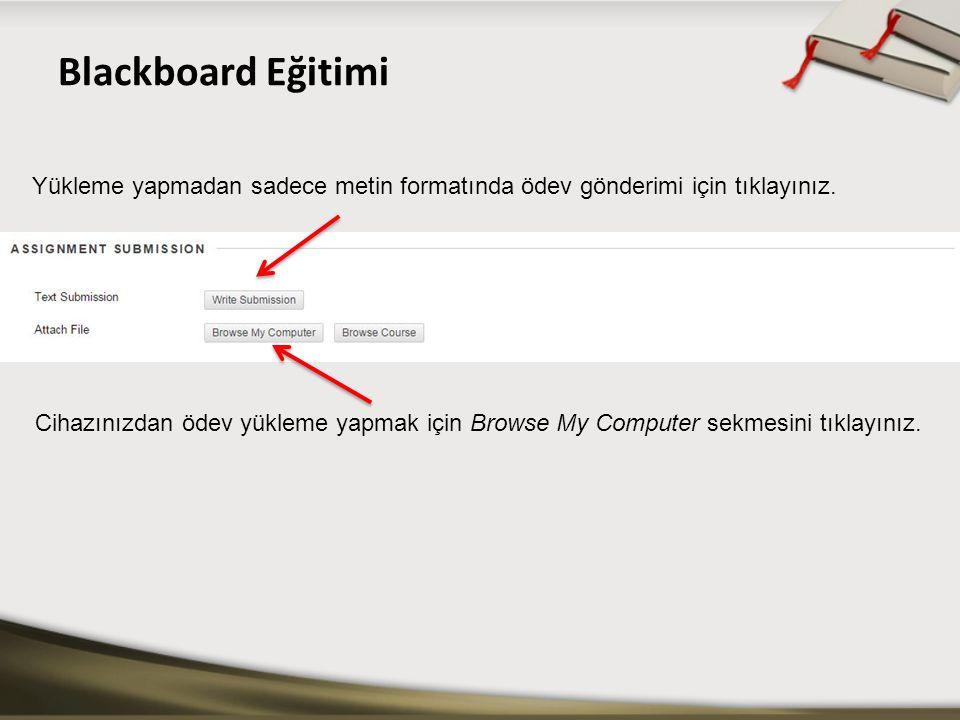 Blackboard Eğitimi Cihazınızdan ödev yükleme yapmak için Browse My Computer sekmesini tıklayınız. Yükleme yapmadan sadece metin formatında ödev gönder