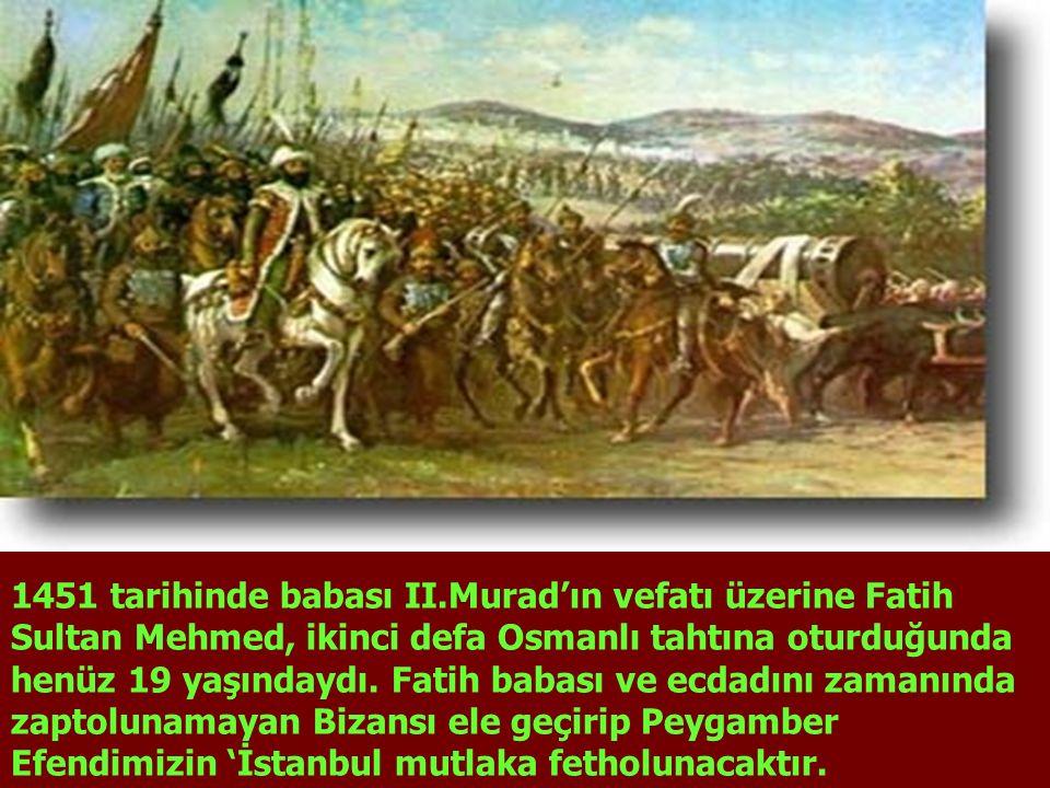 1451 tarihinde babası II.Murad'ın vefatı üzerine Fatih Sultan Mehmed, ikinci defa Osmanlı tahtına oturduğunda henüz 19 yaşındaydı. Fatih babası ve ecd