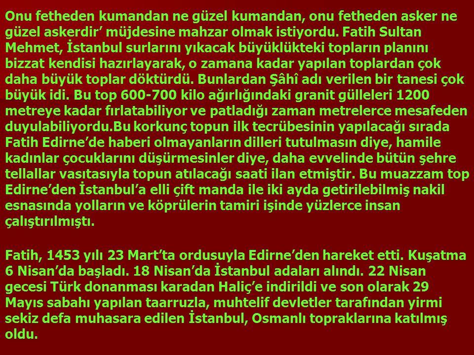 Fatih, Müslüman Türk Milletine yapmış olduğu büyük hizmetlerle, dünyanın en büyük hükümdarlarından birisi olduğunu ispat etmiştir.