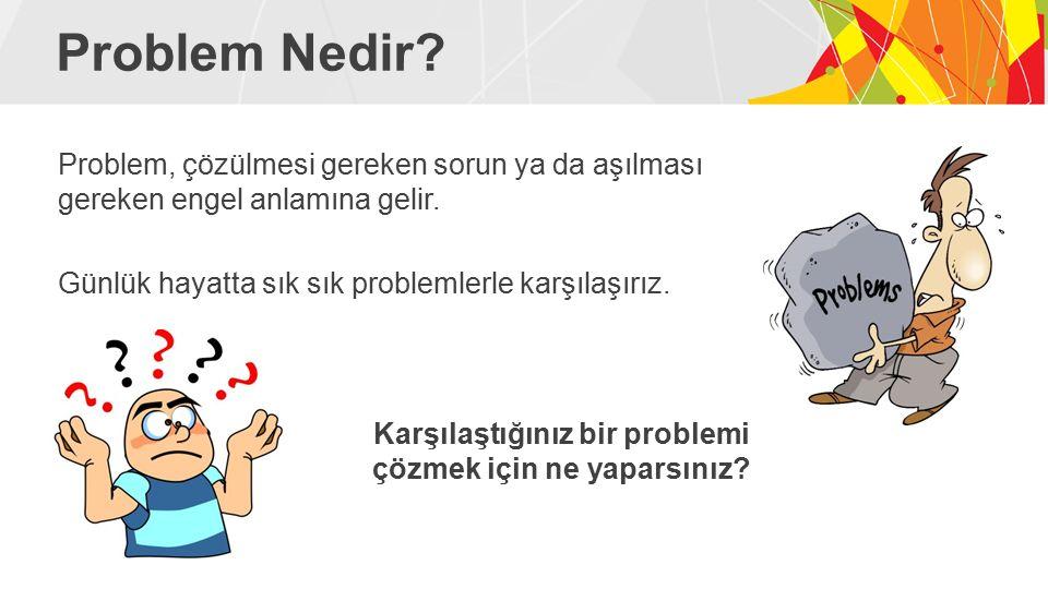 Problem Nedir.Problem, çözülmesi gereken sorun ya da aşılması gereken engel anlamına gelir.