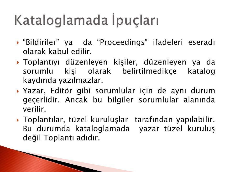  Bildiriler ya da Proceedings ifadeleri eseradı olarak kabul edilir.