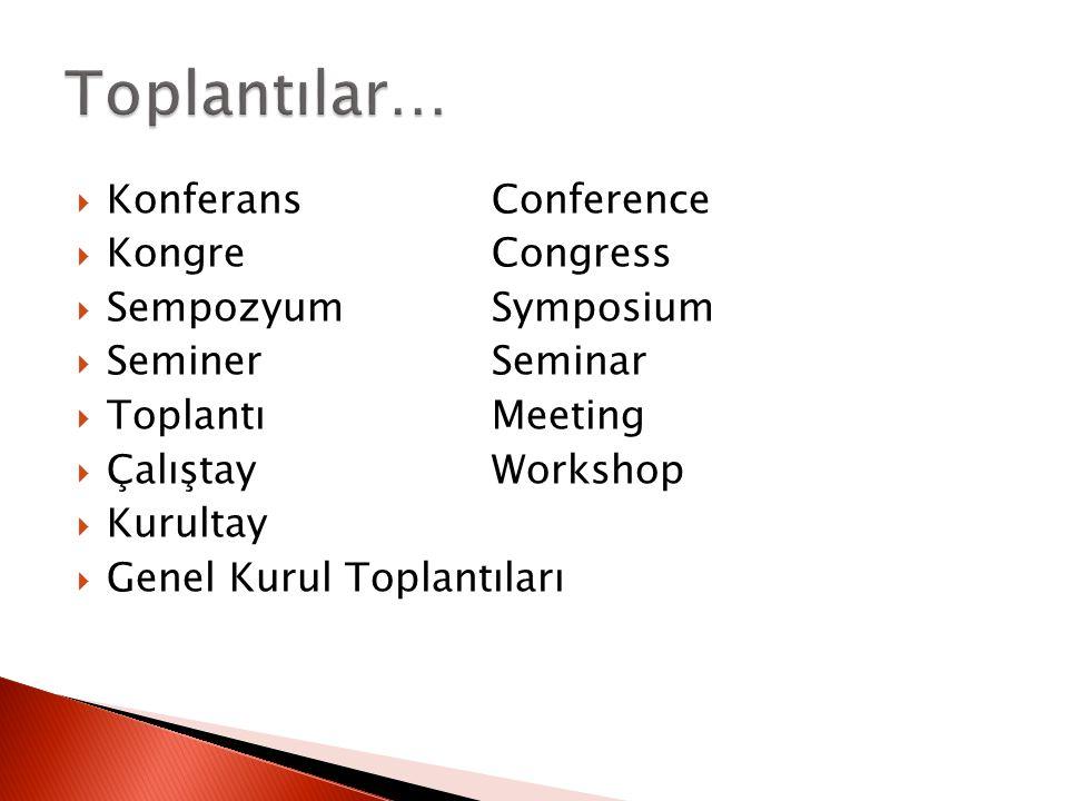  KonferansConference  KongreCongress  SempozyumSymposium  SeminerSeminar  ToplantıMeeting  ÇalıştayWorkshop  Kurultay  Genel Kurul Toplantıları