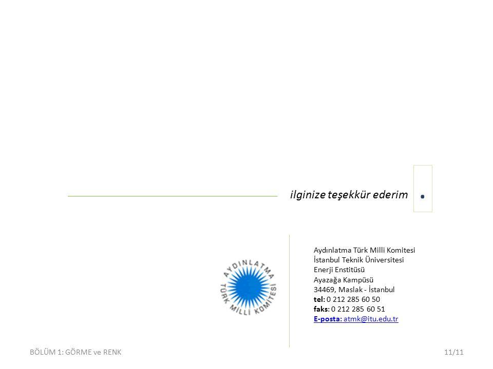 ilginize teşekkür ederim Aydınlatma Türk Milli Komitesi İstanbul Teknik Üniversitesi Enerji Enstitüsü Ayazağa Kampüsü 34469, Maslak - İstanbul tel: 0 212 285 60 50 faks: 0 212 285 60 51 E-posta: atmk@itu.edu.tr.