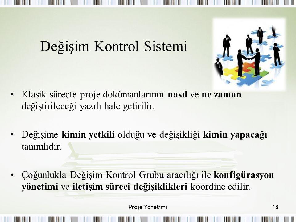 Değişim Kontrol Sistemi Klasik süreçte proje dokümanlarının nasıl ve ne zaman değiştirileceği yazılı hale getirilir.