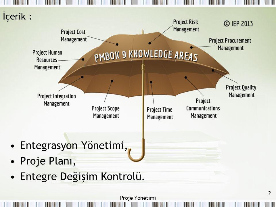 İçerik : Entegrasyon Yönetimi, Proje Planı, Entegre Değişim Kontrolü. 2 Proje Yönetimi