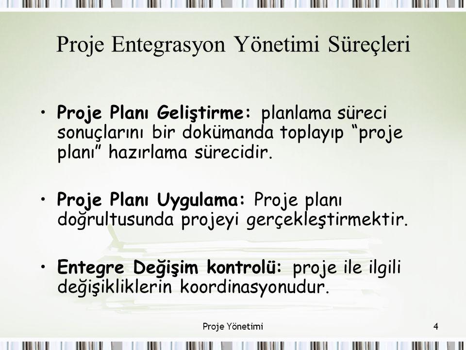 Proje Entegrasyon Yönetimi Süreçleri Proje Planı Geliştirme: planlama süreci sonuçlarını bir dokümanda toplayıp proje planı hazırlama sürecidir.