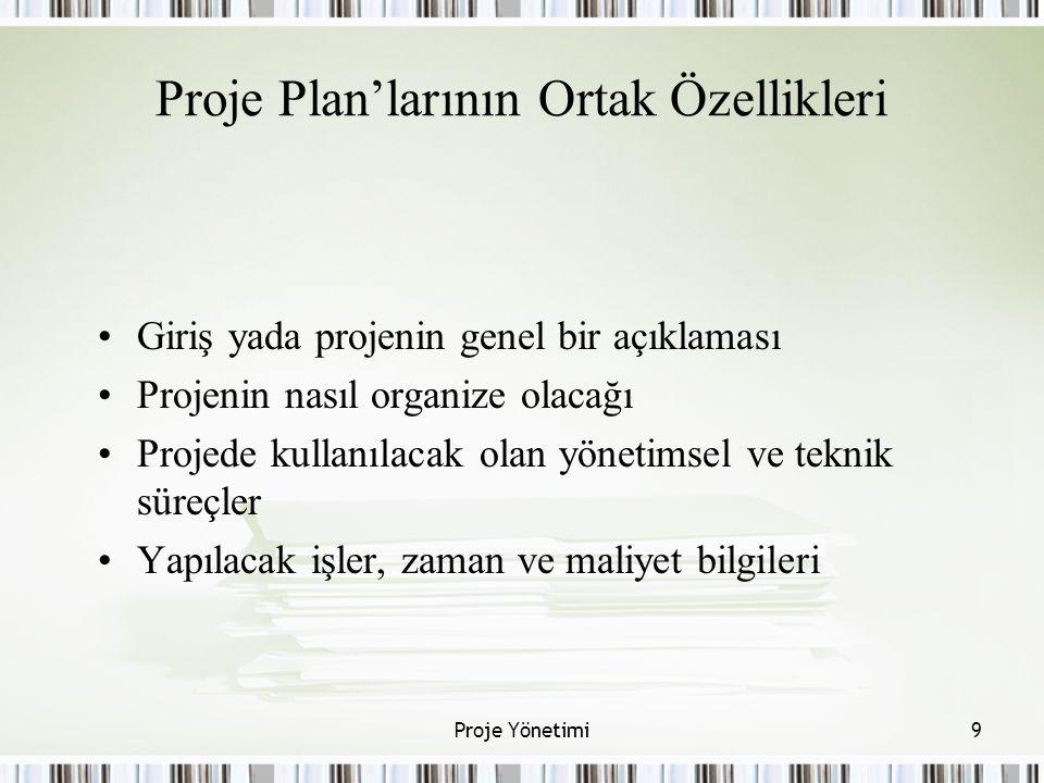 Proje Plan'larının Ortak Özellikleri Giriş yada projenin genel bir açıklaması Projenin nasıl organize olacağı Projede kullanılacak olan yönetimsel ve teknik süreçler Yapılacak işler, zaman ve maliyet bilgileri 9Proje Yönetimi