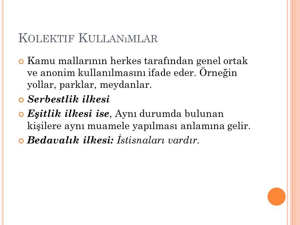 K OLEKTIF K ULLANıMLAR Kamu mallarının herkes tarafından genel ortak ve anonim kullanılmasını ifade eder.