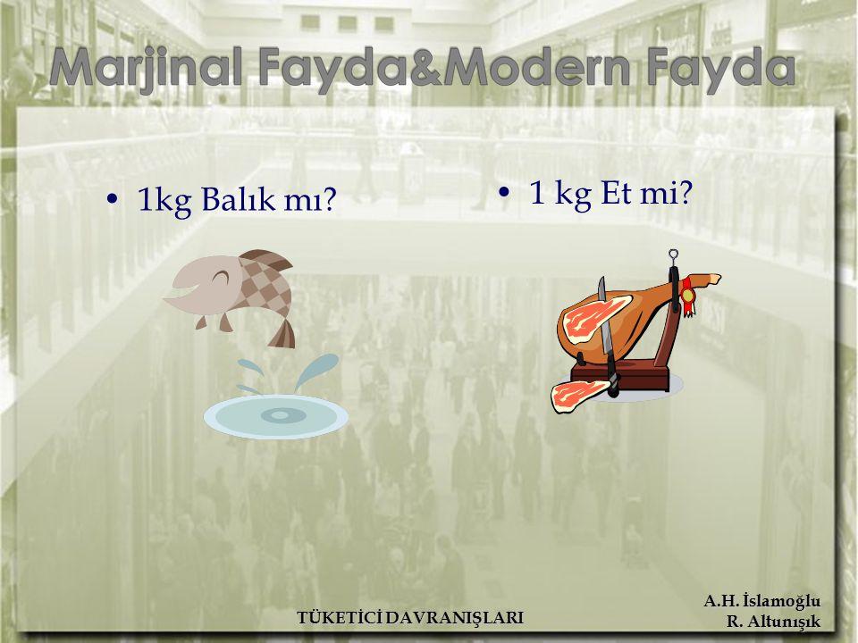 A.H. İslamoğlu R. Altunışık TÜKETİCİ DAVRANIŞLARI 1kg Balık mı? 1 kg Et mi?