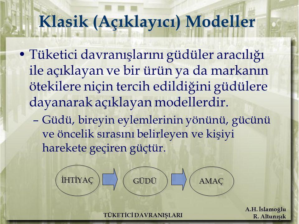 A.H. İslamoğlu R. Altunışık TÜKETİCİ DAVRANIŞLARI Klasik (Açıklayıcı) Modeller Tüketici davranışlarını güdüler aracılığı ile açıklayan ve bir ürün ya