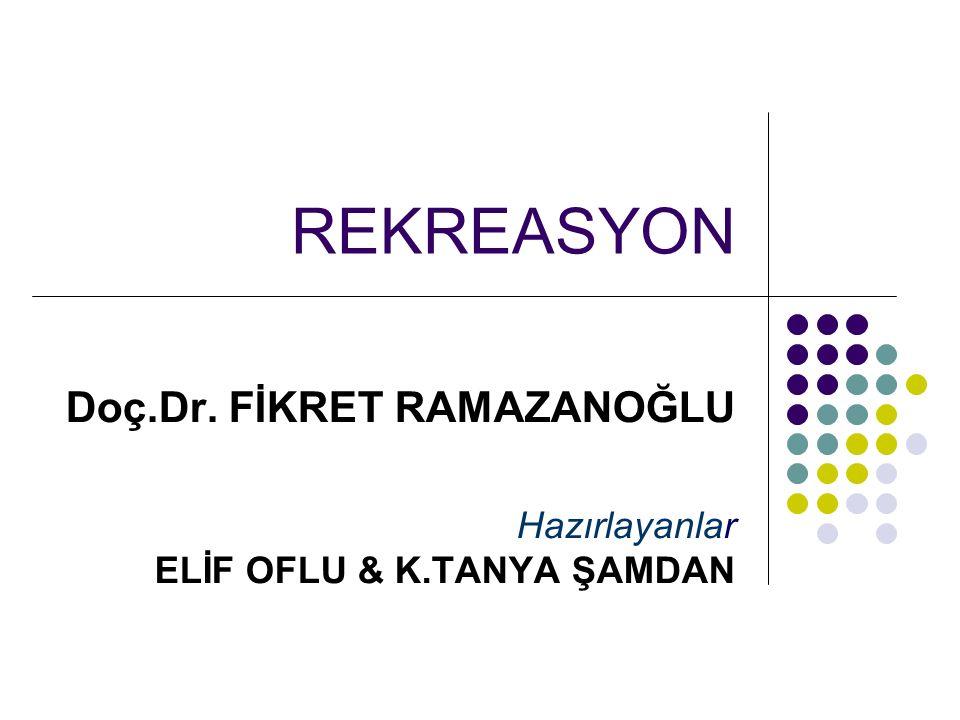 REKREASYON Doç.Dr. FİKRET RAMAZANOĞLU Hazırlayanlar ELİF OFLU & K.TANYA ŞAMDAN