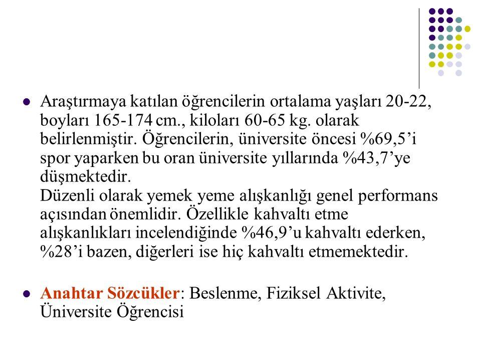 Araştırmaya katılan öğrencilerin ortalama yaşları 20-22, boyları 165-174 cm., kiloları 60-65 kg. olarak belirlenmiştir. Öğrencilerin, üniversite önces