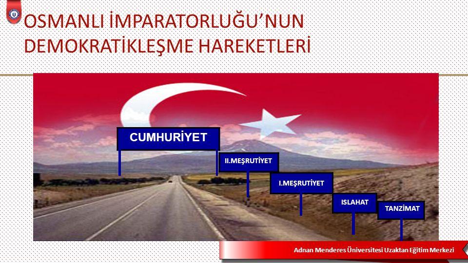 Adnan Menderes Üniversitesi Uzaktan Eğitim Merkezi TANZİMAT FERMANI (GÜLHANE HATT-I HÜMAYUNU) (3 Kasım 1839)  Osmanlı toprak bütünlüğünü sağlamak (Osmanlıcılık)  Avrupa'nın içişlerimize karışmasını engelleme İlan Edilme Nedenleri