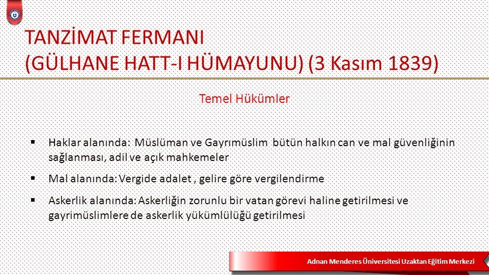 Adnan Menderes Üniversitesi Uzaktan Eğitim Merkezi TANZİMAT FERMANI (GÜLHANE HATT-I HÜMAYUNU) (3 Kasım 1839)  Padişah yetkileri ilk kez kanun gücüyle sınırlandırılmıştır.