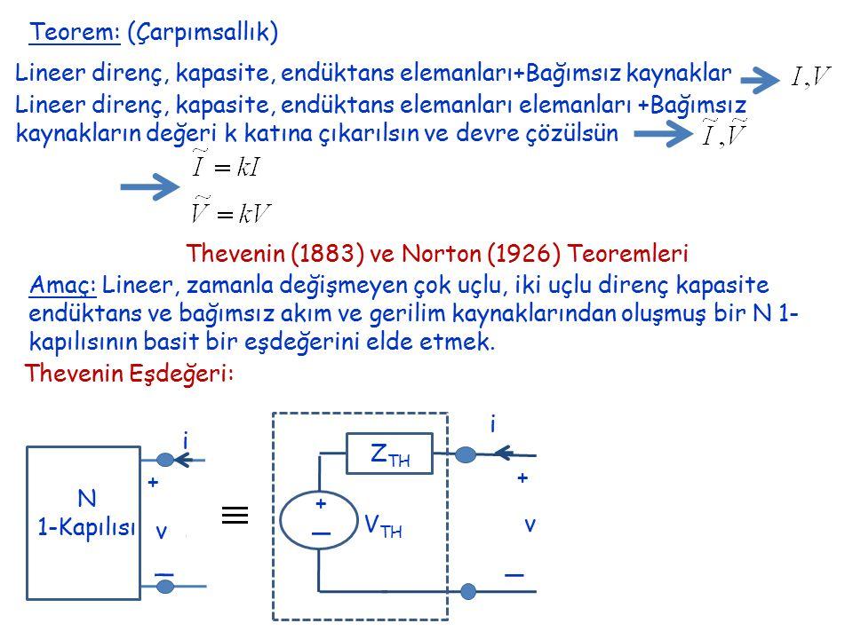 Teorem: (Çarpımsallık) Lineer direnç, kapasite, endüktans elemanları elemanları +Bağımsız kaynakların değeri k katına çıkarılsın ve devre çözülsün The