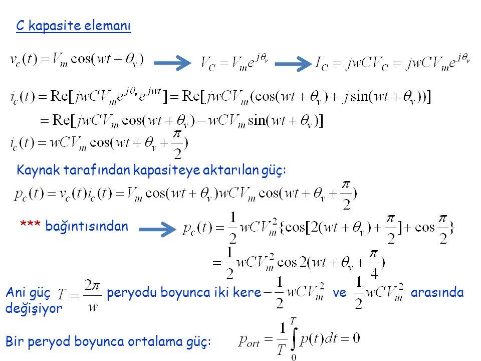 C kapasite elemanı Kaynak tarafından kapasiteye aktarılan güç: *** bağıntısından Bir peryod boyunca ortalama güç: Ani güç peryodu boyunca iki kere ve arasında değişiyor