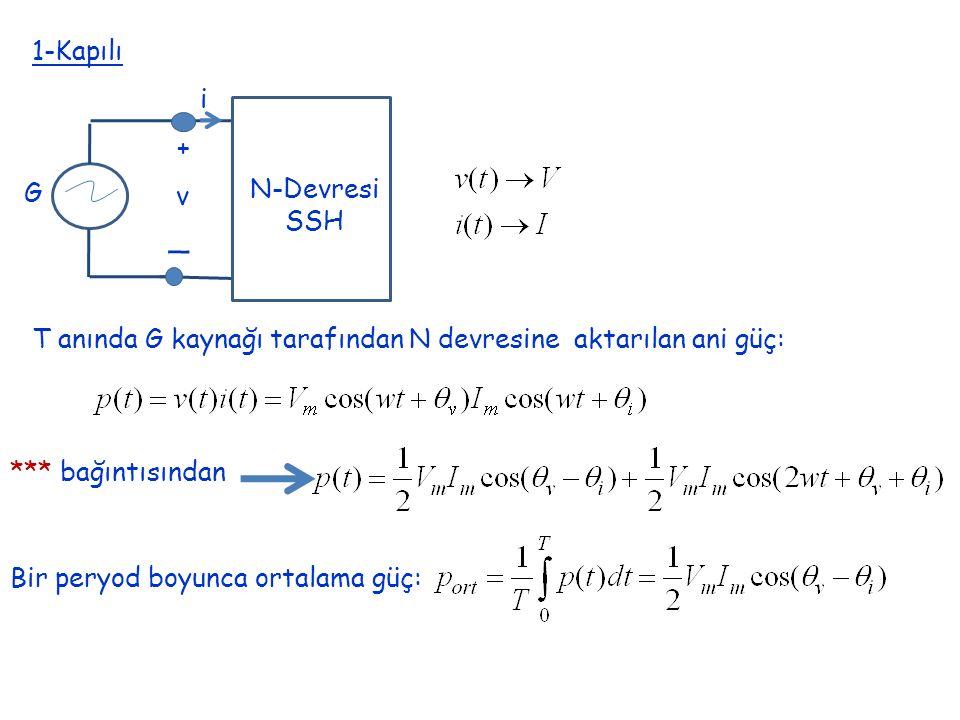 1-Kapılı i + _ v N-Devresi SSH G T anında G kaynağı tarafından N devresine aktarılan ani güç: *** bağıntısından Bir peryod boyunca ortalama güç: