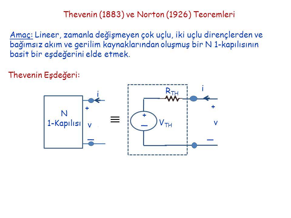 Thevenin (1883) ve Norton (1926) Teoremleri Amaç: Lineer, zamanla değişmeyen çok uçlu, iki uçlu dirençlerden ve bağımsız akım ve gerilim kaynaklarından oluşmuş bir N 1-kapılısının basit bir eşdeğerini elde etmek.