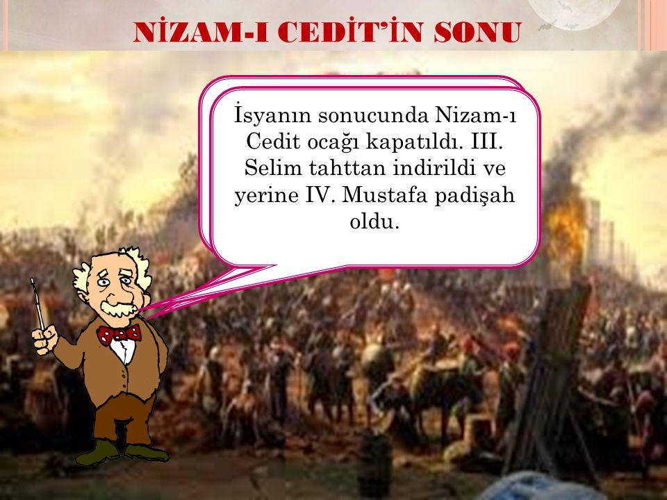Nizam-ı Cedit yenilikleri başta Yeniçeriler olmak üzere bazı çevreleri rahatsız etti.