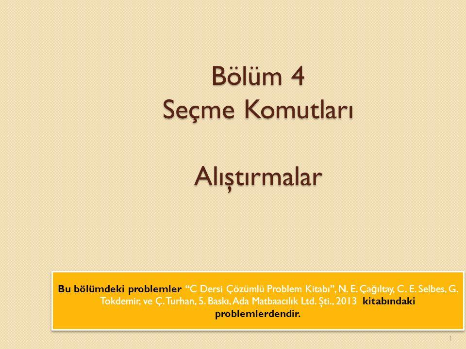 1 Bölüm 4 Seçme Komutları Alıştırmalar Bu bölümdeki problemler C Dersi Çözümlü Problem Kitabı , N.