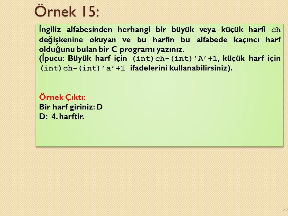 Örnek 15: İ ngiliz alfabesinden herhangi bir büyük veya küçük harfi ch de ğ işkenine okuyan ve bu harfin bu alfabede kaçıncı harf oldu ğ unu bulan bir C programı yazınız.
