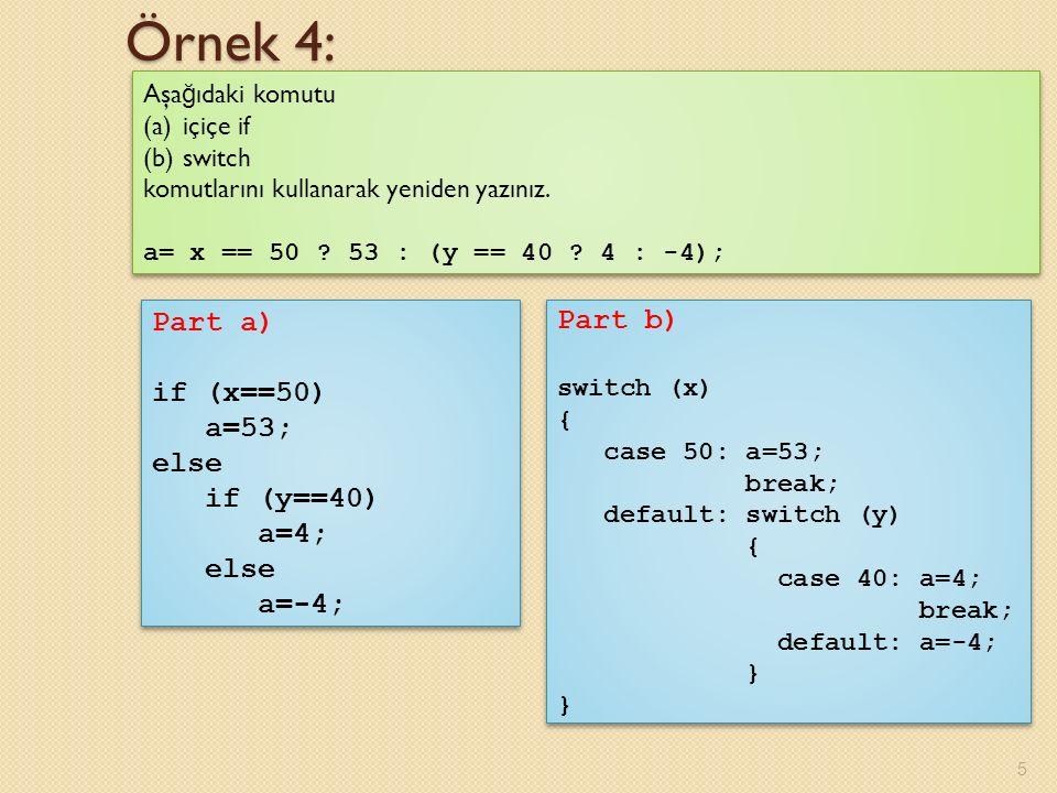 Örnek 4: 5 Aşa ğ ıdaki komutu (a)içiçe if (b)switch komutlarını kullanarak yeniden yazınız.