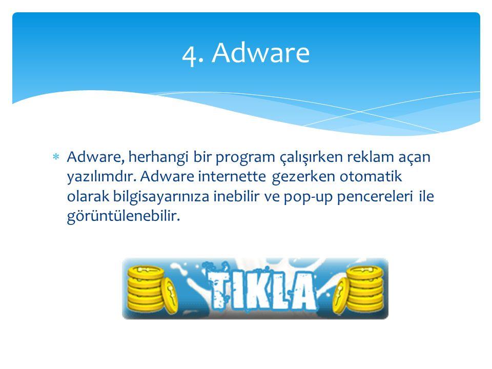  Adware, herhangi bir program çalışırken reklam açan yazılımdır. Adware internette gezerken otomatik olarak bilgisayarınıza inebilir ve pop-up pencer