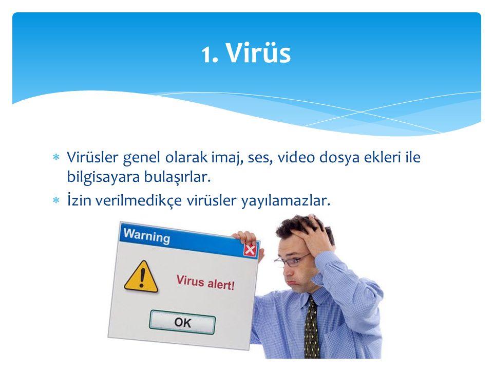  Virüsler genel olarak imaj, ses, video dosya ekleri ile bilgisayara bulaşırlar.  İzin verilmedikçe virüsler yayılamazlar. 1. Virüs