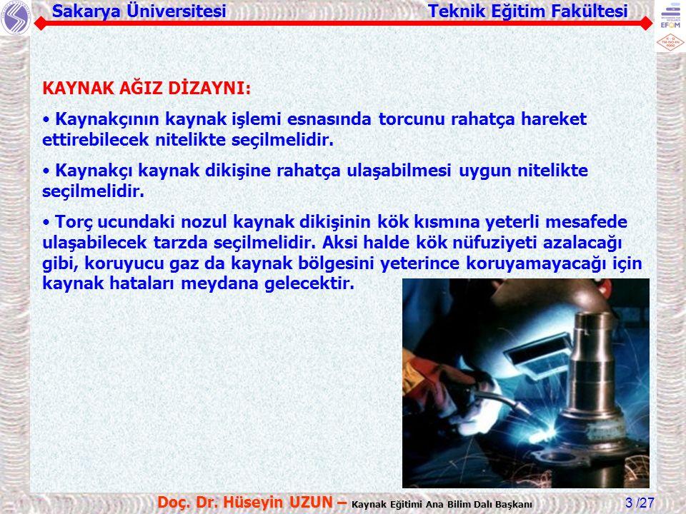 Sakarya Üniversitesi Teknik Eğitim Fakültesi /27 Doç. Dr. Hüseyin UZUN – Kaynak Eğitimi Ana Bilim Dalı Başkanı 3 KAYNAK AĞIZ DİZAYNI: Kaynakçının kayn
