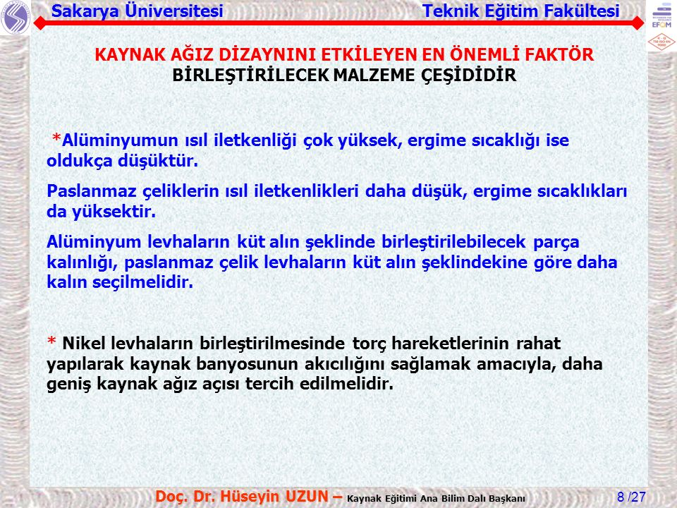 Sakarya Üniversitesi Teknik Eğitim Fakültesi /27 Doç. Dr. Hüseyin UZUN – Kaynak Eğitimi Ana Bilim Dalı Başkanı 8 KAYNAK AĞIZ DİZAYNINI ETKİLEYEN EN ÖN