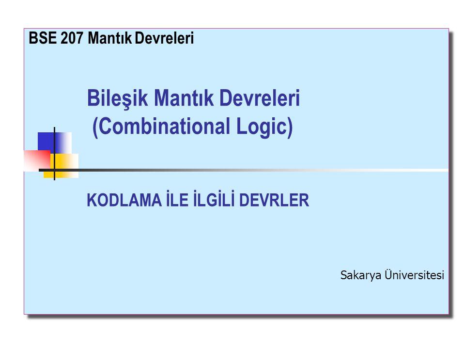 Bileşik Mantık Devreleri (Combinational Logic) BSE 207 Mantık Devreleri Sakarya Üniversitesi KODLAMA İLE İLGİLİ DEVRLER