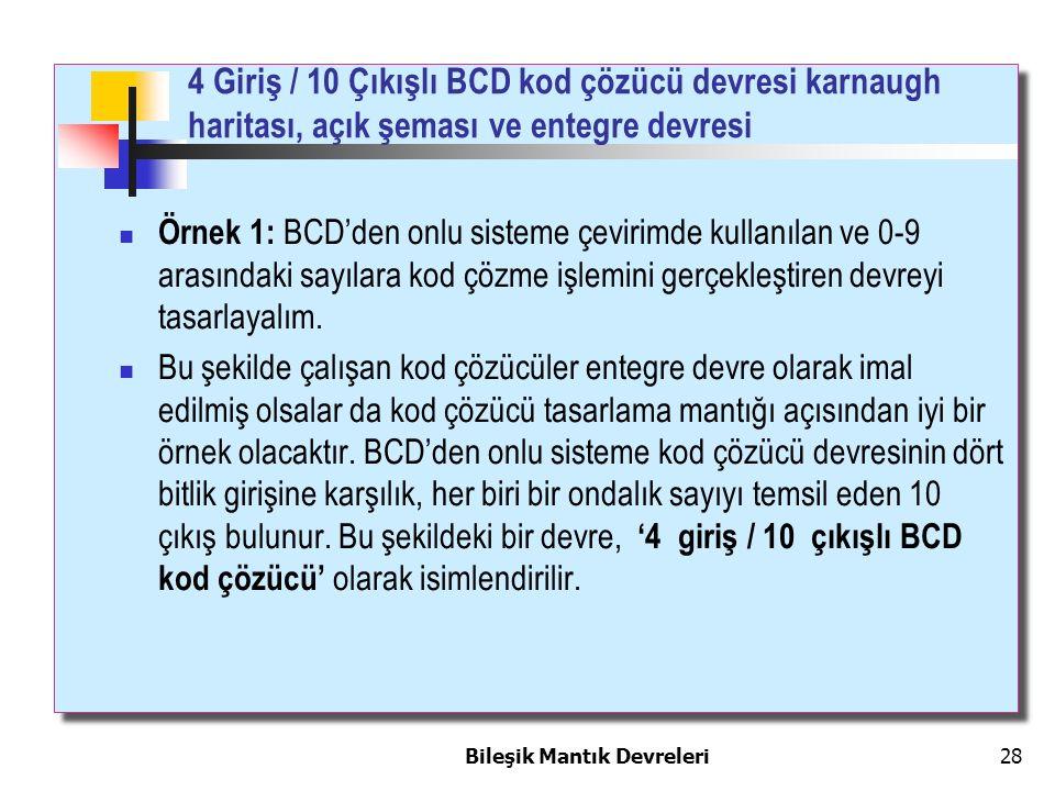 Bileşik Mantık Devreleri 28 Örnek 1: BCD'den onlu sisteme çevirimde kullanılan ve 0-9 arasındaki sayılara kod çözme işlemini gerçekleştiren devreyi ta
