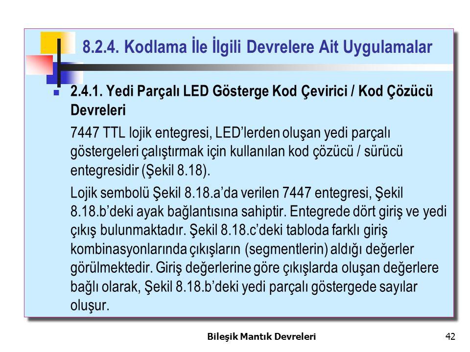 Bileşik Mantık Devreleri 42 8.2.4. Kodlama İle İlgili Devrelere Ait Uygulamalar 2.4.1. Yedi Parçalı LED Gösterge Kod Çevirici / Kod Çözücü Devreleri 7