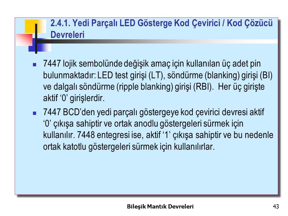 Bileşik Mantık Devreleri 43 7447 lojik sembolünde değişik amaç için kullanılan üç adet pin bulunmaktadır: LED test girişi (LT), söndürme (blanking) gi