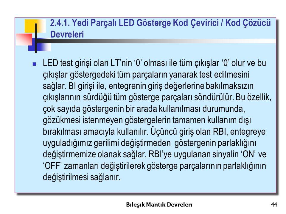 Bileşik Mantık Devreleri 44 LED test girişi olan LT'nin '0' olması ile tüm çıkışlar '0' olur ve bu çıkışlar göstergedeki tüm parçaların yanarak test e