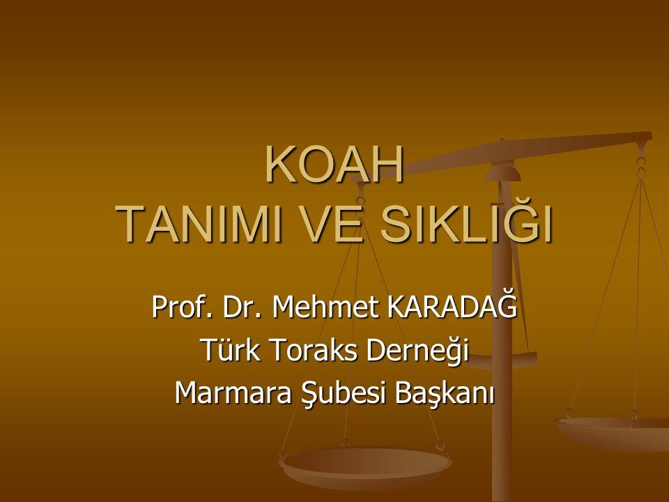 KOAH TANIMI VE SIKLIĞI Prof. Dr. Mehmet KARADAĞ Türk Toraks Derneği Marmara Şubesi Başkanı