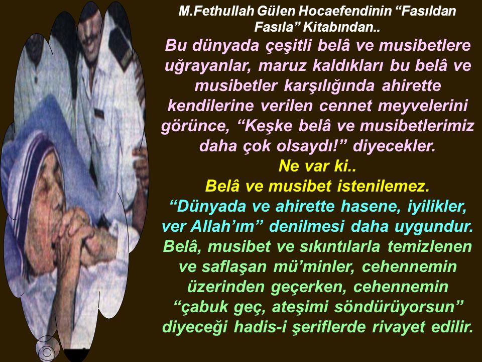 """M.Fethullah Gülen Hocaefendinin """"Fasıldan Fasıla"""" Kitabından.. Bu dünyada çeşitli belâ ve musibetlere uğrayanlar, maruz kaldıkları bu belâ ve musibetl"""