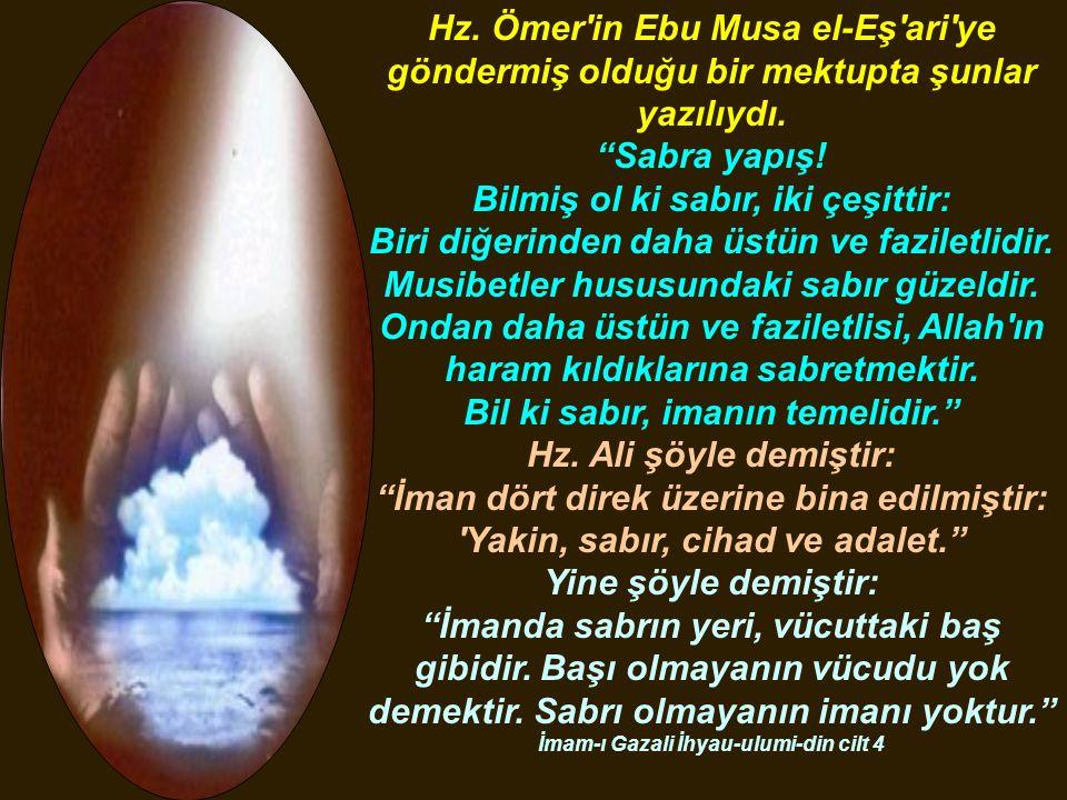 """Hz. Ömer'in Ebu Musa el-Eş'ari'ye göndermiş olduğu bir mektupta şunlar yazılıydı. """"Sabra yapış! Bilmiş ol ki sabır, iki çeşittir: Biri diğerinden daha"""