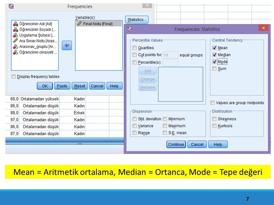 7 Mean = Aritmetik ortalama, Median = Ortanca, Mode = Tepe değeri