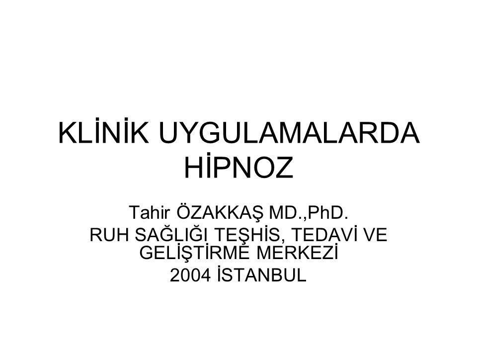 KLİNİK UYGULAMALARDA HİPNOZ Tahir ÖZAKKAŞ MD.,PhD.