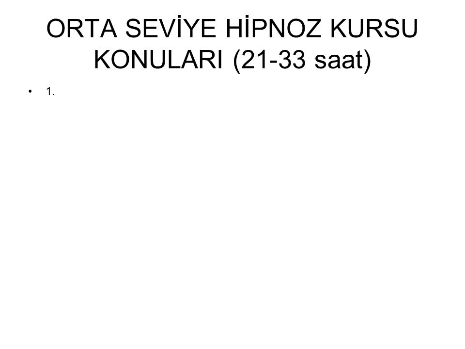 ORTA SEVİYE HİPNOZ KURSU KONULARI (21-33 saat) 1.